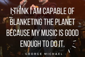 George Michael quote on blanketing the planet