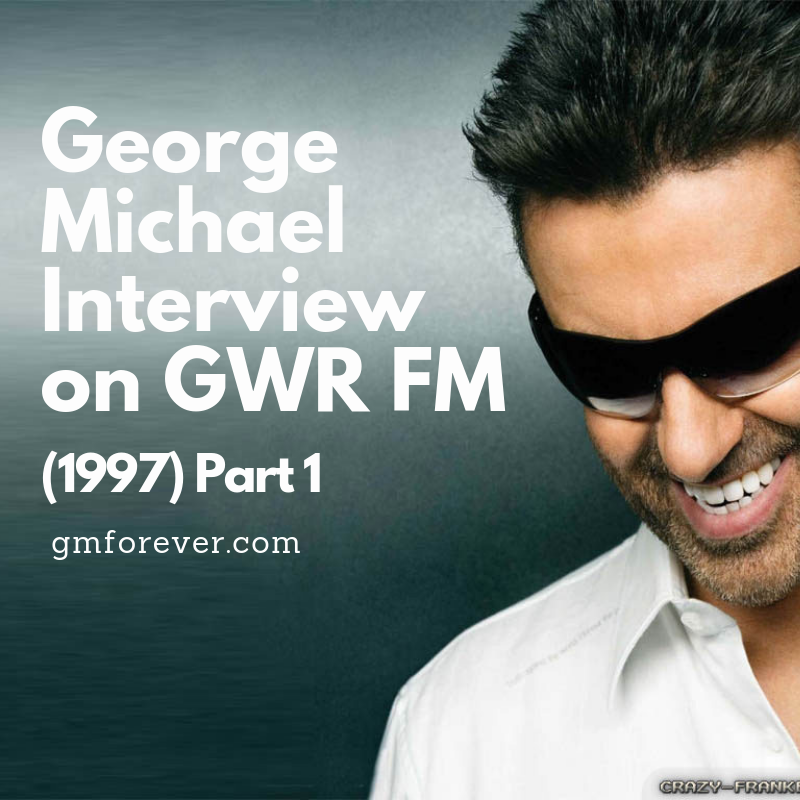 George Michael Interview on GWR FM (1997) Part 1