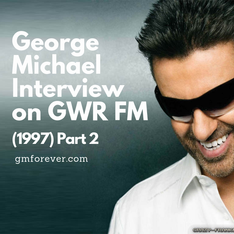 George Michael Interview on GWR FM (1997) Part 2
