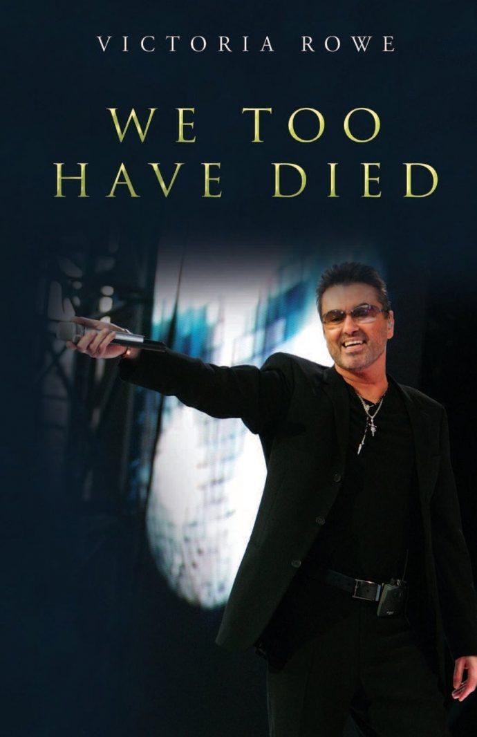 We Too Have Died: George Michael Book by Victoria Rowe