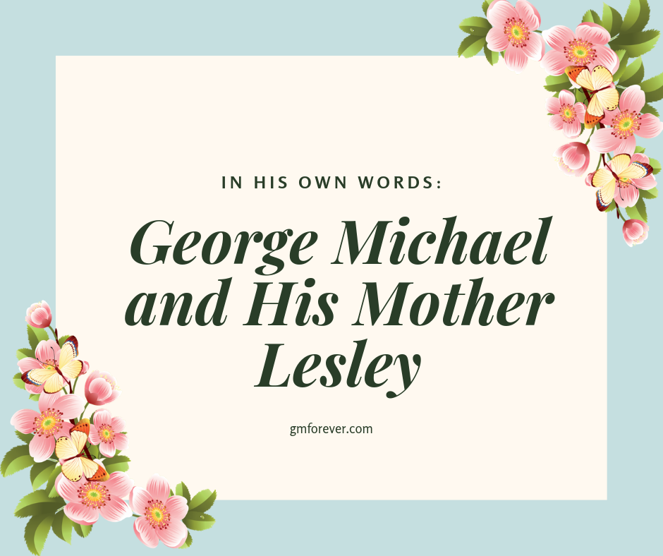 In His Own Words: George Michael and His Mother Lesley Angold Panayiotou